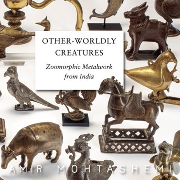 Other-Worldly Creatures: Zoomorphic Metalwork from India, 2017