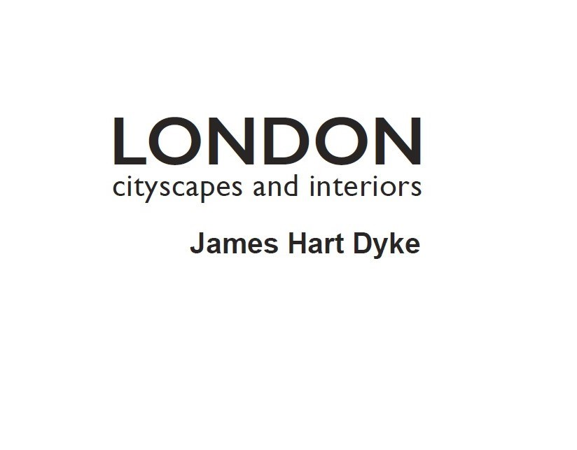 James Hart Dyke London: Cityscapes and Interiors