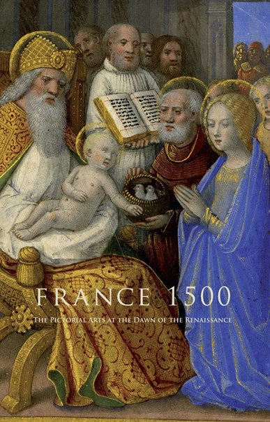 France 1500: The Pictorial Arts at the Dawn of the Renaissance