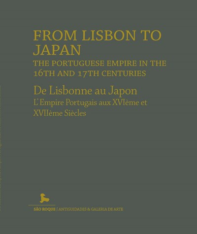 FROM LISBON TO JAPAN, the Portuguese empire in the 16th and 17th centuries