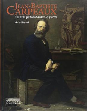 Jean-Baptiste CARPEAUX. L'homme qui faisait danser les pierres